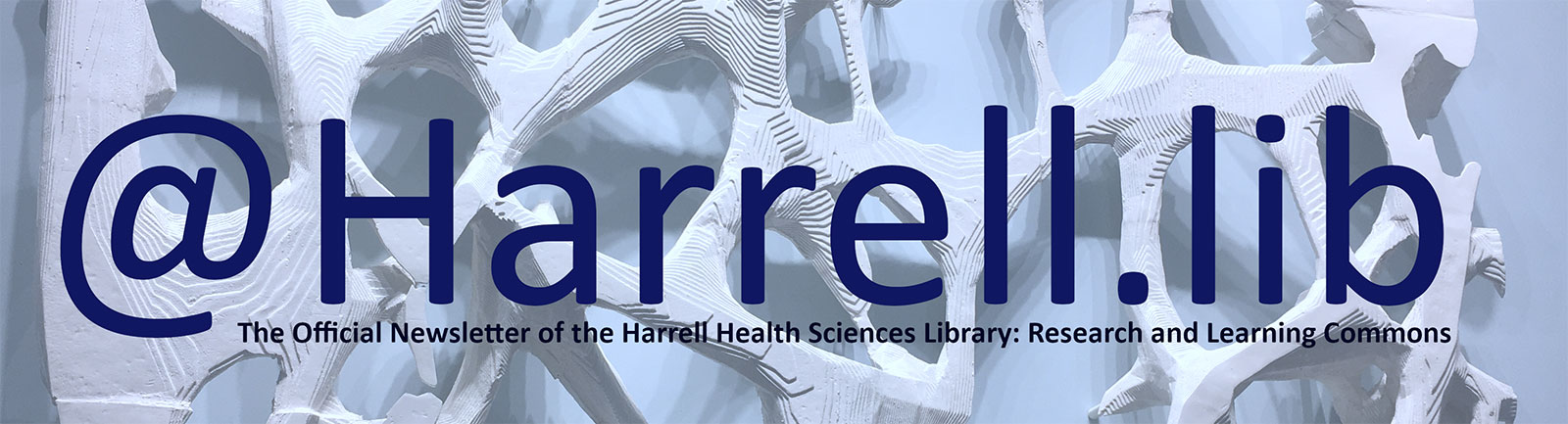An image says @Harrell.lib: The Official Newsletter of the Harrell Health Sciences Library: A Research and Learning Commons.