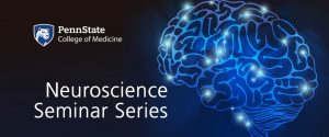 A banner promoting the Penn State College of Medicine Neuroscience Seminar Series depicts a stylized image of the brain in shades of blue at right, with the Penn State College of Medicine logo and the Nittany Lion shield image at top left and the words Neuroscience Seminar Series in large type at bottom left. All of the text is white, and the background is a dark blue.
