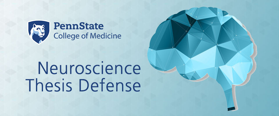 A banner promoting a Penn State College of Medicine Neuroscience PhD Thesis Defense depicts an angular, stylized image of the brain in shades of teal and gray at right, with the Penn State College of Medicine logo and the Nittany Lion shield image at top left and the words Neuroscience Thesis Defense in large type at bottom left.