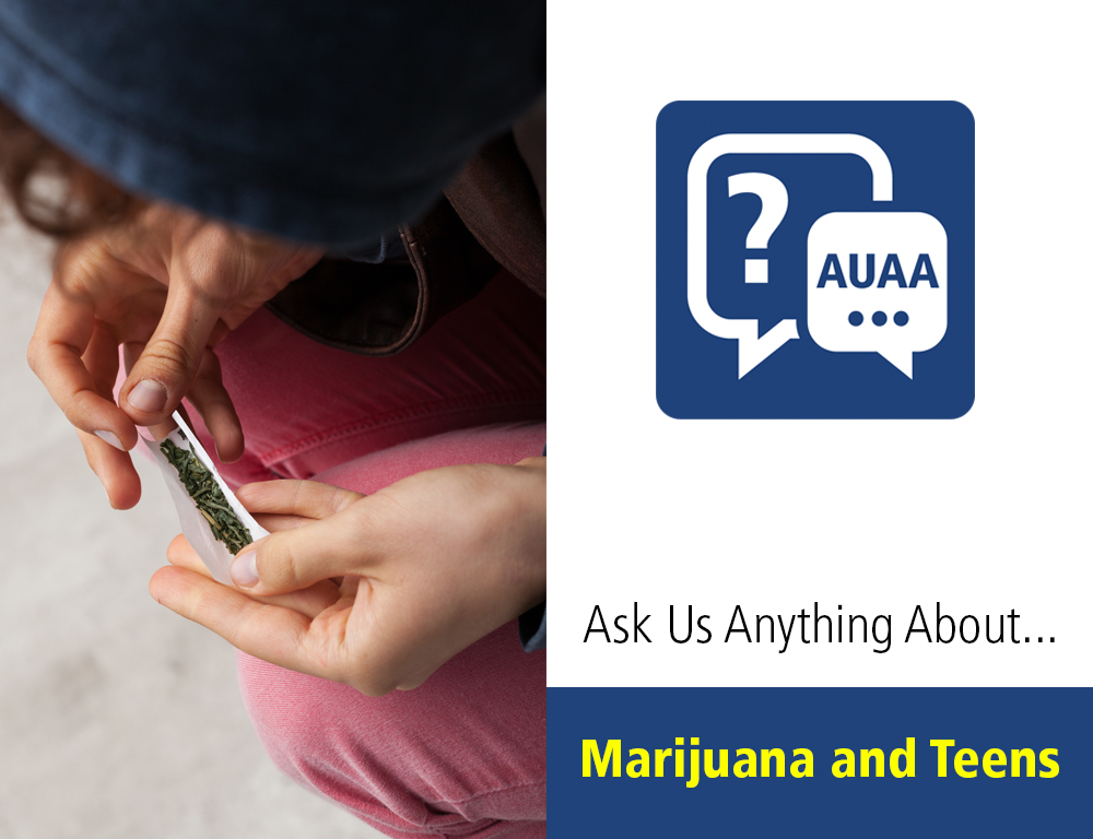 Ask Us Anything About Marijuana and Teens