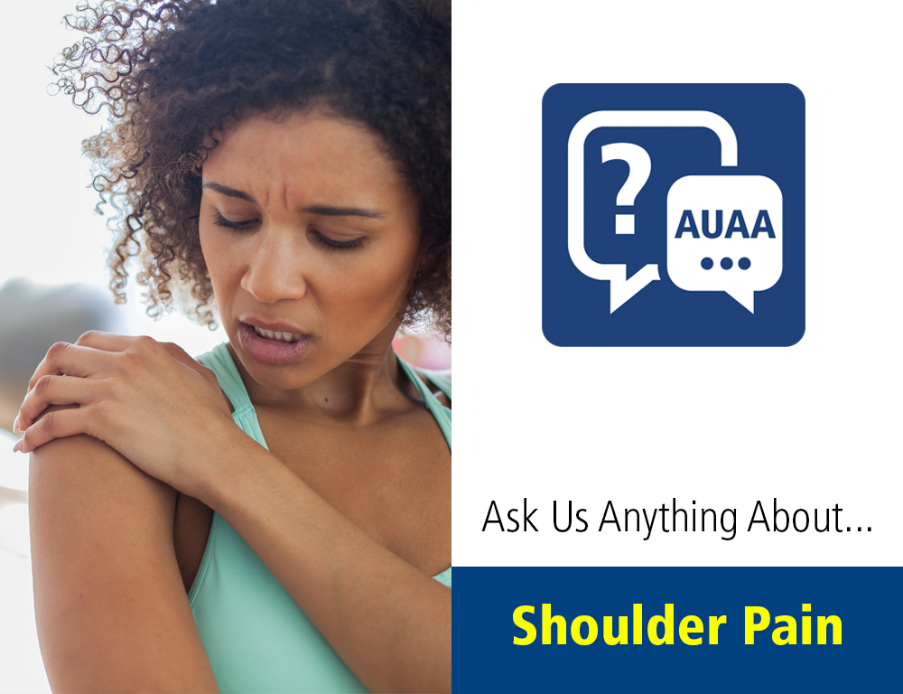 Ask Us Anything About...Shoulder Pain