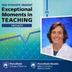 "Dr. Eileen Hennrikus is pictured with the words ""OUR STUDENTS PRESENT Exceptional Moments in Teaching Faculty."" The Penn State College of Medicine and Penn State Health Milton S. Hershey Medical Center logos are also included."