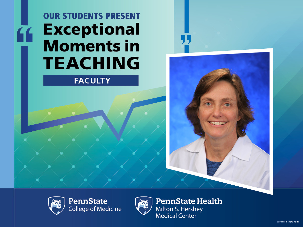 """Dr. Eileen Hennrikus is pictured with the words """"OUR STUDENTS PRESENT Exceptional Moments in Teaching Faculty."""" The Penn State College of Medicine and Penn State Health Milton S. Hershey Medical Center logos are also included."""
