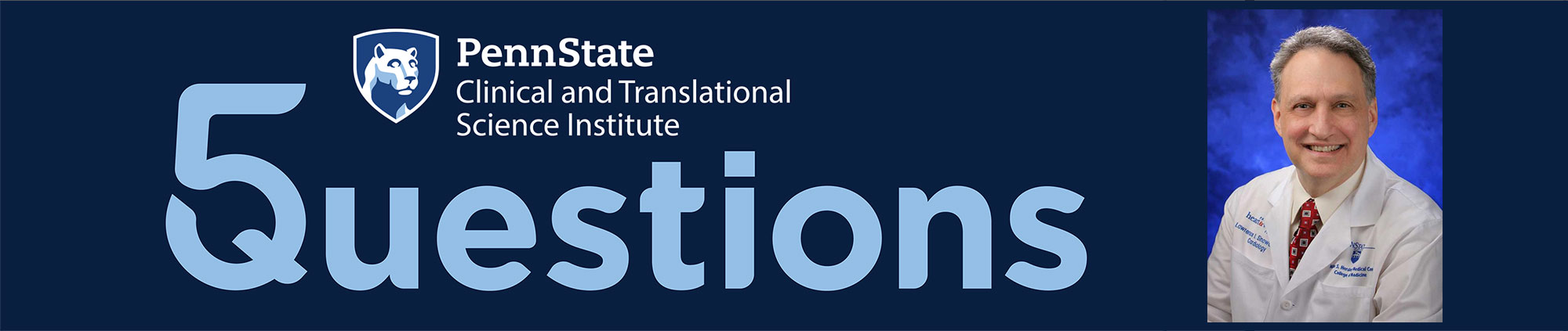 The logo for Penn State Clinical and Translational Science Institute 5 Questions series and a head-and-shoulders professional photo of Dr. Larry Sinoway are seen next to each other.