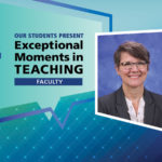 "An Illustration shows Dr. Nancy Adams' mugshot on a background with the words ""OUR STUDENTS PRESENT Exceptional Moments in Teaching faculty."""