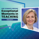 """An Illustration shows Dr. Michelle Fischer's mugshot on a background with the words """"OUR STUDENTS PRESENT Exceptional Moments in Teaching faculty."""""""
