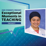 """An Illustration shows Dr. Gurwant Kaur's mugshot on a background with the words """"OUR STUDENTS PRESENT Exceptional Moments in Teaching faculty."""""""